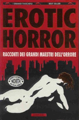 Erotic Horror. Racconti Dei Grandi Maestri Dell'orrore: Bordoni, Carlo (a
