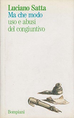 Ma che modo: Usi e abusi del congiuntivo (Dibattiti) (Italian Edition) (8845222292) by Satta, Luciano
