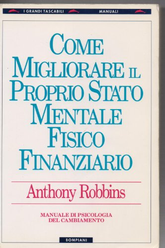 9788845222894: Come migliorare il proprio stato mentale, fisico e finanziario. Manuale di psicologia del cambiamento (I grandi tascabili)