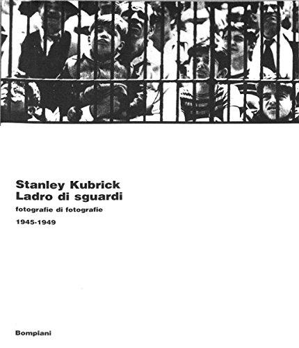 Ladro Di Sguardi: Fotografie Di Fotografie, 1945-1949: Kubrick, Stanley (Enrico