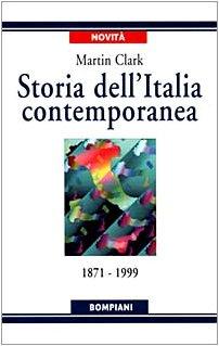 Storia dell'Italia contemporanea, 1871-1999.: Clark,Martin.