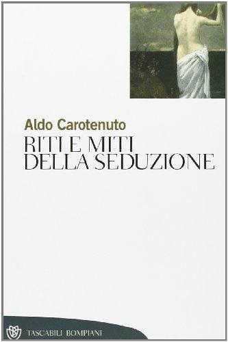 Riti e miti della seduzione.: Carotenuto,Aldo.