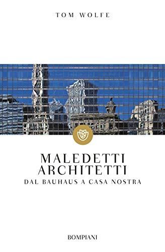 9788845249082: Maledetti architetti: Dal Bauhaus a casa nostra