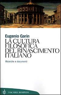 La cultura filosofica del Rinascimento italiano. Ricerche e documenti (8845249891) by Eugenio Garin