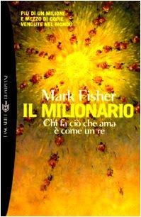 Il milionario. Chi fa ciò che ama: Fisher, Mark