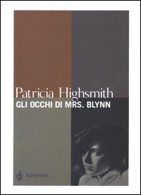 Gli occhi di Mrs. Blynn: Highsmith Patricia {Author} With Hillis Brinis {Traduzione di}