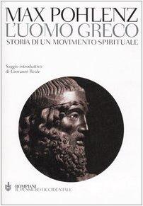 L'uomo greco. Storia di un movimento spirituale - Pohlenz, Max