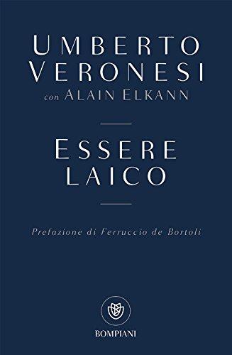 ESSERE LAICO 4° edizione - UMBERTO VERONESI ALAIN ELKANN