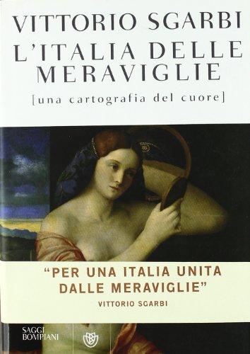 L'Italia delle meraviglie. Una cartografia del cuore. - Sgarbi,Vittorio.