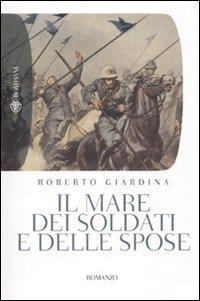 Il mare dei soldati e delle spose.: Giardina,Roberto.