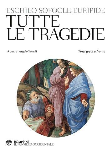 Tutte le tragedie: Eschilo; Sofocle; Euripide