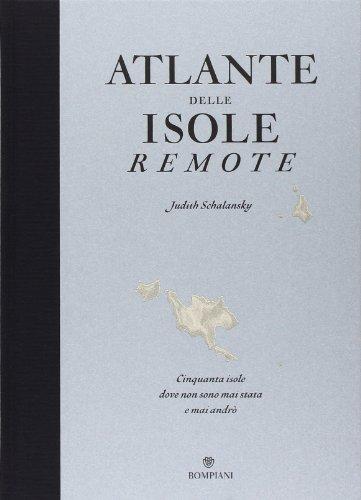 9788845275067: Atlante delle isole remote. Cinquanta isole dove non sono mai stata e mai andrò. Ediz. illustrata
