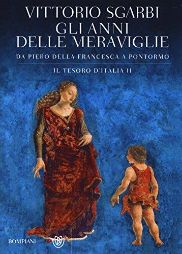 9788845277474: Gli anni delle meraviglie. Da Piero della Francesca a Pontormo. Il tesoro d'Italia. 2.
