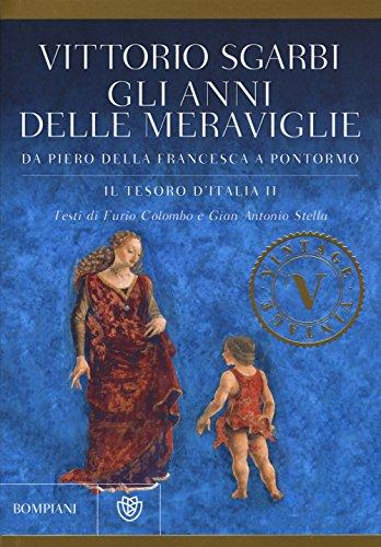 9788845279515: Gli anni delle meraviglie. Da Piero della Francesca a Pontormo. Il tesoro d'Italia.