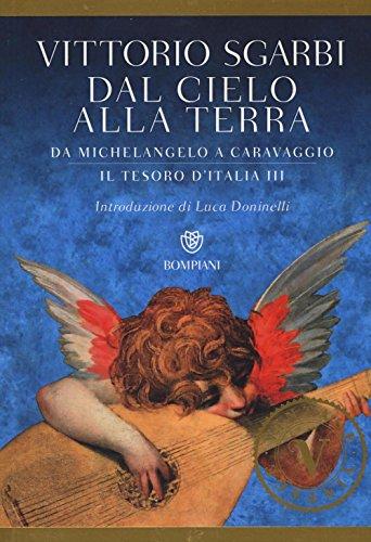 9788845281822: Dal cielo alla terra. Da Michelangelo a Caravaggio. Il tesoro d'Italia