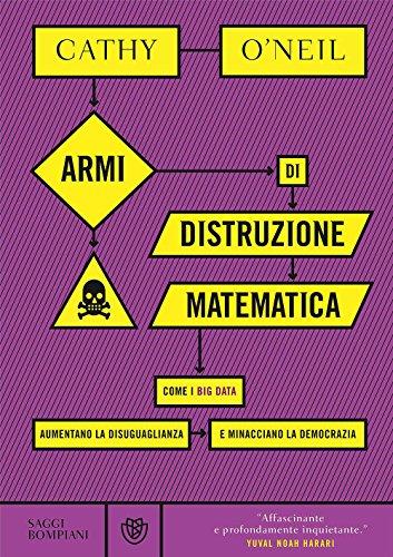 9788845294211: Armi di distruzione matematica. Come i big data aumentano la disuguaglianza e minacciano la democrazia