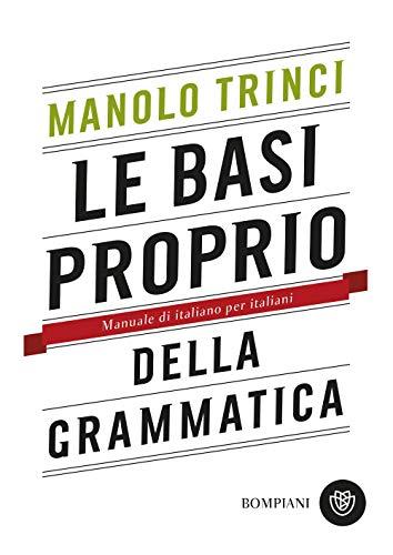 9788845298653: Le basi proprio della grammatica. Manuale di italiano per italiani
