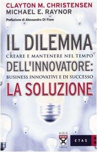 9788845301001: Il dilemma dell'innovatore: la soluzione. Creare e mantenere nel tempo business innovativi e di successo