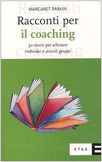 Racconti per il coaching. 50 storie per: Margaret Parkin