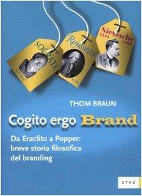 9788845312854: Cogito ergo brand. Da Eraclito a Popper: breve storia filosofica del branding