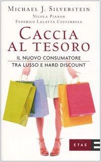 Caccia al tesoro. Il nuovo consumatore tra lusso e hard discount (8845313549) by [???]