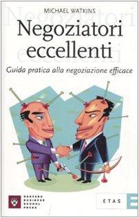 Negoziatori eccellenti. Guida pratica alla negoziazione efficace (9788845313998) by Michael Watkins