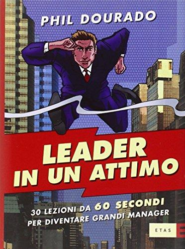 9788845314285: Leader in un attimo. Trenta lezioni da sessanta secondi per diventare grandi manager