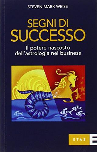 9788845315350: Segni di successo. Il potere nascosto dell'astrologia nel business (Management)