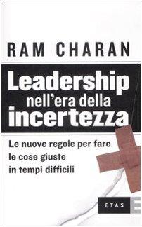 Leadership nell'era della incertezza. le nuove regole per fare le cose giuste in tempi difficili (8845315525) by Ram Charan