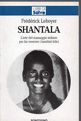 9788845407956: Shantala. L'arte del massaggio indiano per far crescere i bambini felici