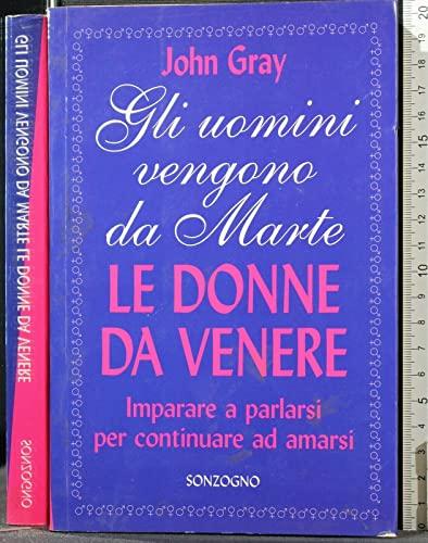 9788845408625: Gli uomini vengono da Marte, le donne da Venere. Imparare a parlarsi per continuare ad amarsi