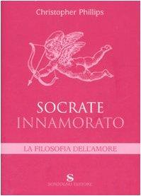 Socrate innamorato. La filosofia dell'amore (884541406X) by [???]