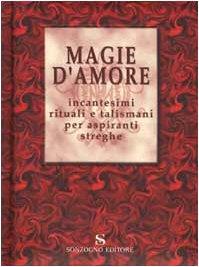 9788845422287: Magie d'amore. Incantesimi rituali e talismani per aspiranti streghe