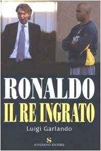 9788845423611: Ronaldo. Il re ingrato