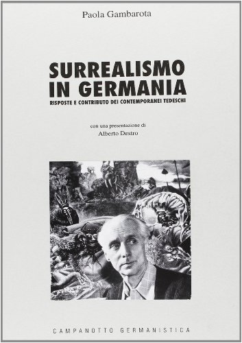 Surrealismo in Germania: Risposte e Contributo dei Contemporanei Tedeschi: Gambarota, Paola