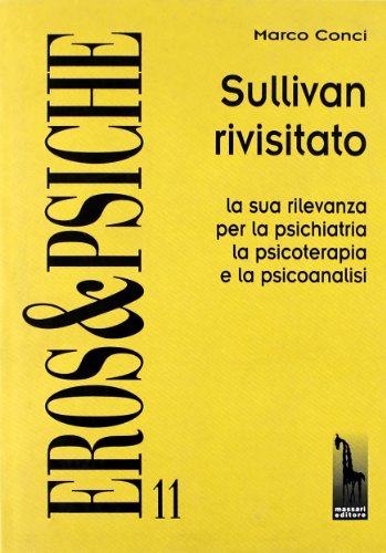 Sullivan rivisitato: La sua rilevanza per la psichiatria, la psicoterapia e la psicoanalisi contemporanee (Eros & Psiche) (9788845701566) by Marco Conci