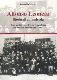 9788845702075: Alfonso Leonetti. Storia di un'amicizia. Testi inediti, ricordi e corrispondenza con Roberto Massari (1973-1984)