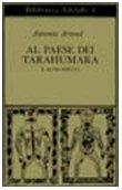Al paese dei Tarahumara e altri scritti.: Artaud,Antonin.