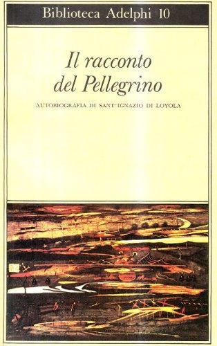 Il racconto del Pellegrino. Autobiografia di Sant'Ignazio di Loyola.: Ignazio di Loyola.