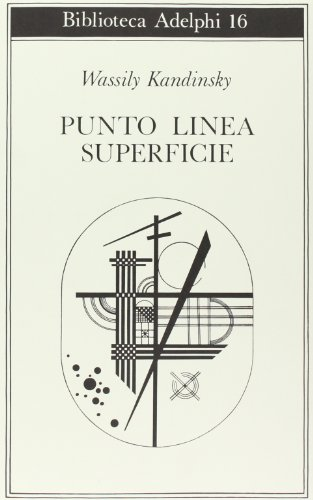 Punto, linea, superficie. Contributo all'analisi degli elementi: Vasilij Kandinskij