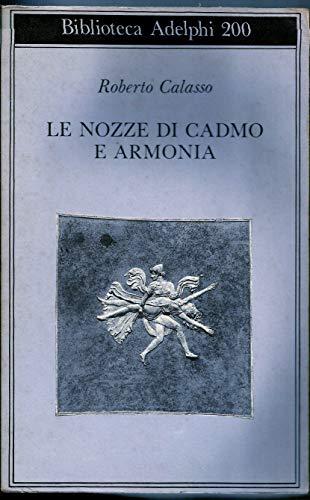Le nozze di Cadmo e Armonia.: Calasso,Roberto.
