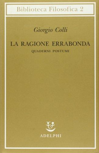 La ragione errabonda. Quaderni postumi.: Colli,Giorgio.