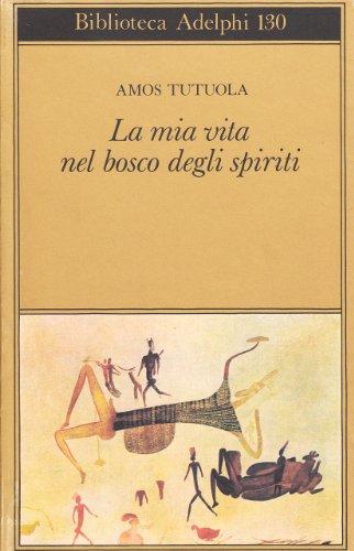 La mia vita nel bosco degli spiriti-il bevitore di vino di palma (9788845905384) by [???]