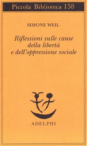 Riflessioni sulle cause della libertÃ: e dell'oppressione sociale (8845905497) by Simone Weil