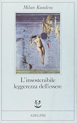 L'insostenibile leggerezza dell'essere - Kundera, Milan