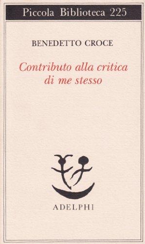 Contributo alla critica di me stesso.: Croce,Benedetto.