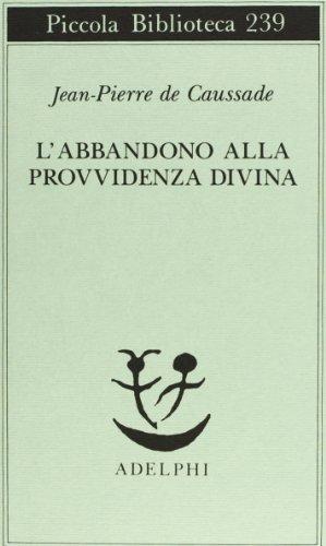 L'abbandono alla provvidenza divina: Jean-Pierre de Caussade