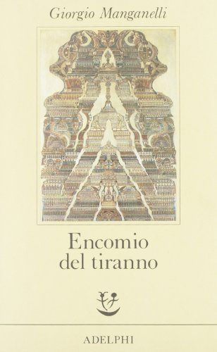 Encomio del tiranno: Scritto all'unico scopo di fare dei soldi.: Manganelli, Giorgio