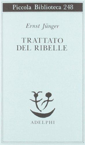 9788845907586: Trattato del ribelle (Piccola biblioteca Adelphi)
