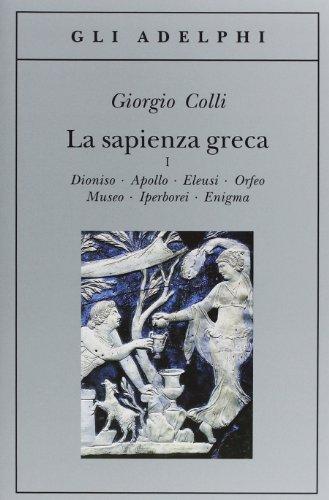 9788845907616: La sapienza greca. Dioniso, Apollo, Eleusi, Orfeo, Museo, Iperborei, Enigma (Vol. 1)